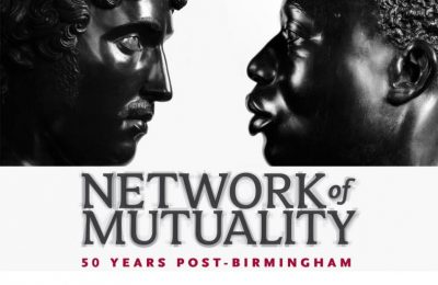 Network of Mutuality: 50 Years Post-Birmingham. (travelled)